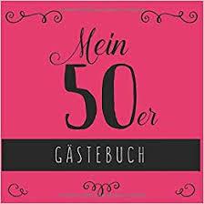 Mein 50er Gästebuch Gästebuch Zum 50 Geburtstag Für Frauen Für