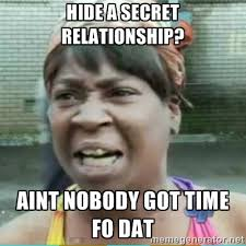 Hide a secret relationship? aint nobody got time fo dat - Sweet ... via Relatably.com