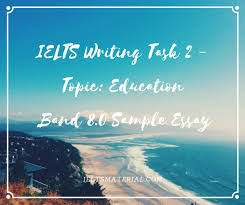 ielts writing task topic education band sample essay com ielts writing task 2 topic and
