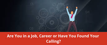 Calling For A Job Do You Have A Job A Career Or A Calling