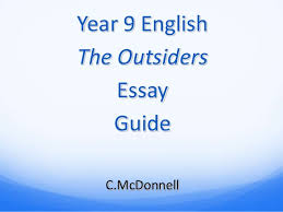 the outsiders essay power point cm year 9 english the outsiders essay guide c mcdonnell