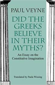did the greeks believe in their myths an essay on the did the greeks believe in their myths an essay on the constitutive imagination paul veyne paula wissing 9780226854342 com books