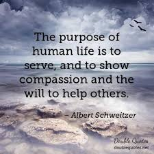 Purpose Of Life Quotes Custom The Purpose Of Human Life Is To Serve And To Show Compassion And