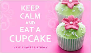 happy birthday pink and green keep calm and eat a cupcake have a sweet birthday love to my