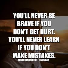 Brave Quotes Fascinating Brave Quotes You'll Never Be Brave If You Don't Get Hurt You'll