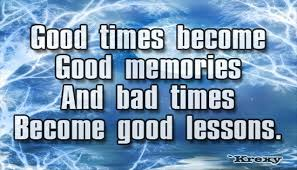 Wisdom Quotes Good Times Become Good Memories And Bad Krexy Mesmerizing Good Times Quotes
