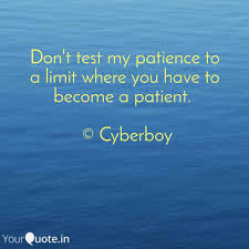 Dont Test My Patience To Quotes Writings By Cyber Boy