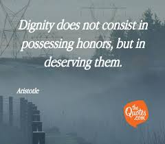 Dignity Does Not Consist In Possessing Honors But Aristotle Quotes
