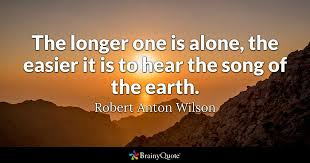 Alone Quotes Cool The Longer One Is Alone The Easier It Is To Hear The Song Of The
