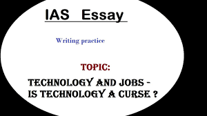essay writing discussion ias technology and jobs is technology essay writing discussion ias technology and jobs is technology a curse