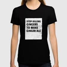 To Make Shirts Redheads Gift Stop Killing Gingers To Make Ginger Ale T Shirt