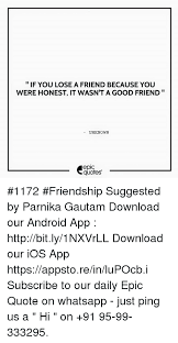 If YOU LOSE A FRIEND BECAUSE YOU WERE HONEST IT WASNTA GOOD FRIEND Extraordinary Download Quotes About A Good Friendship