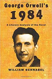 amazon george orwell s 1984 a literary ysis of the novel 9781975645328 william schnabel books
