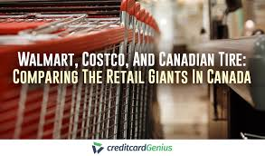 Walmart Costco And Canadian Tire Comparing The Retail