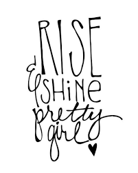 Pretty Girl Quotes Impressive Rise And Shine Pretty Girl Quote