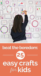 beat the boredom 25 easy crafts for kids