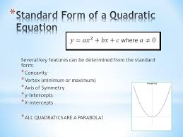 from the standard form concavity vertex minimum or maximum axis of symmetry y intercepts x intercepts all quadratics are a parabola