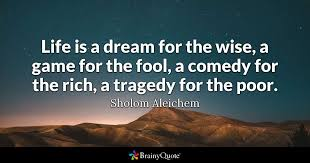 Life Is Dream Quotes Best Of Life Is A Dream For The Wise A Game For The Fool A Comedy For The