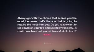 """The Choice Quotes Caroline Myss Quote """"Always go with the choice that scares you the 88"""
