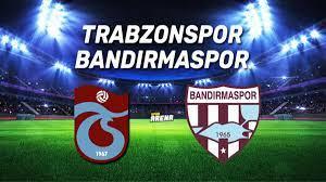Trabzonspor Bandırmaspor maçı ne zaman, saat kaçta, canlı yayınlanacak mı?  - Spor Haberler
