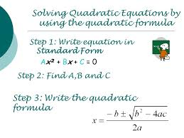 2 solving quadratic equations by using the quadratic formula step 1 write equation in standard form ax ² bx c 0 step 2 find a b and c step 3 write