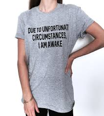 Due To Unfortunate Circumstances I Am Awake Tshirt Gray Etsy