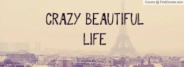 Crazy Beautiful Life Quotes Best of CRAZY BEAUTIFUL LIFE Facebook Quote Cover 24