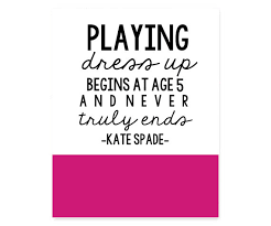 Kate Spade Quotes Classy Playing Dress Up Begins At Age 48 And Truly Never Ends Kate Spade
