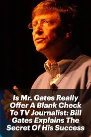 Is Mr. Gates Really Offer A Blank Check To TV Journalist: Bill Gates Tells  Secret Of His Success | Journalist, Startup advice, Secret to success