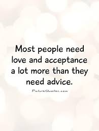 Need Love Quotes Most people need love and acceptance a lot more than they need 61