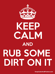 Image result for rub some dirt on it