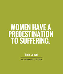Women have a predestination to suffering quote | Picture Quotes ...