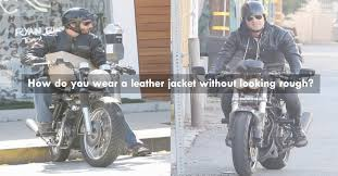 how do you wear a leather jacket without looking rough