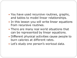 you have used recursive routines graphs and tables to model linear relationships