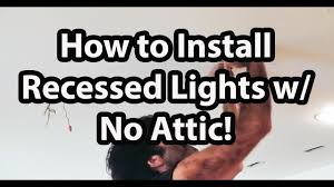 How To Install Recessed Lighting Without Attic Access How To Install Can Lights Without Attic Access