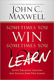 Sometimes You Win Sometimes You Learn Lifes Greatest Lessons Are