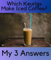 Better yet, fill a mug with your iced coffee cubes. Which Keurigs Make Iced Coffee Timelesss Coffee