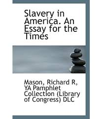 essay on slavery in america harriet jacobs essay introduction  slavery in america an essay for the times buy slavery in america slavery in america an