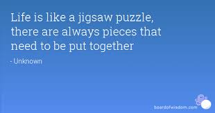 Puzzle Quotes Best Life Is Like A Jigsaw Puzzle There Are Always Pieces That Need To