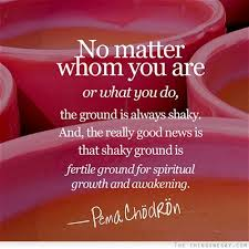 Spiritual Growth Quotes Cool No Matter Whom You Are Or What You Do The Ground Is Always Shaky And
