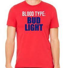 Funny Bud Light Shirts Bud Light Shirt Blood Type Bud Light