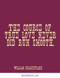the course of true love never did run smooth william shakespeare  diy picture quotes about love the course of true love never did run smooth