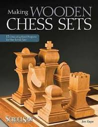 Making Wooden Games Making Wooden Chess Sets 100 OneofaKind Projects for the Scroll 55