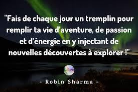 Citation Robin Sharma Fais De Chaque Jour Un Tremplin Pour Remplir