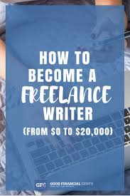 how to become a lance writer from to per month  how i became an online lance writer