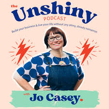 The Unshiny Podcast with Jo Casey