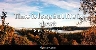 Short Quote About Life Delectable Time Is Long But Life Is Short Stevie Wonder BrainyQuote