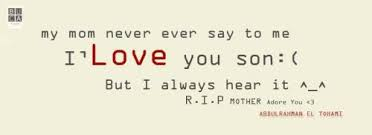 I Love My Mom Quotes Delectable My Mom Never Evar Say To Me ' Ilove You Son = But Always I Hear It
