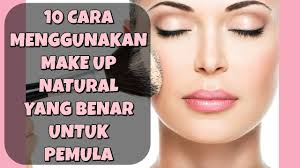 10 cara memakai make up natural yang benar untuk pemula