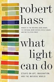 what light can do essays on art imagination and the natural  what light can do essays on art imagination and the natural world by robert hass